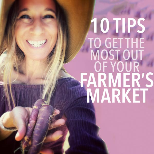 10 Tips to Get the Most Out of Your Farmer's Market